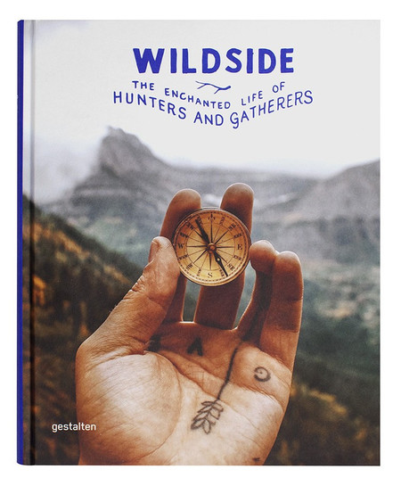 Gestalten Wildside: The Enchanted Life of Hunters and Gatherers