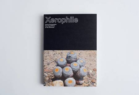 Hat & Beard Press XEROPHILE: Cactus Photographs from expeditions of the obsessed Book