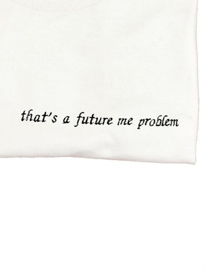 unisex House of 950 that's a future me problem embroidery tee shirt