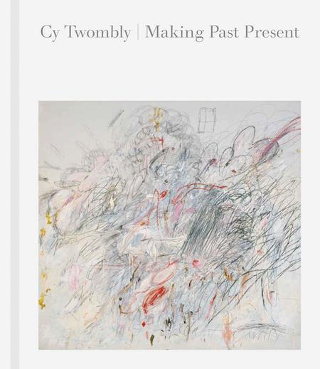Artbook D.A.P. cy twombly: making past present Book